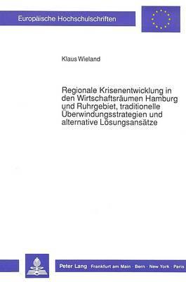 Regionale Krisenentwicklung in den Wirtschaftsräumen Hamburg und Ruhrgebiet, traditionelle Überwindungsstrategien und alternative  Lösungsansätze