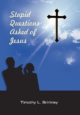 Stupid Questions Asked of Jesus