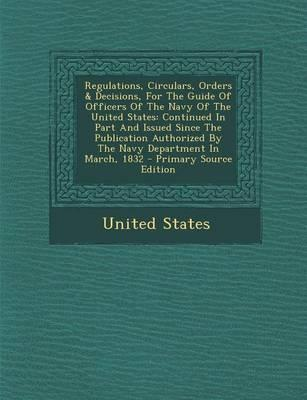 Regulations, Circulars, Orders & Decisions, for the Guide of Officers of the Navy of the United States