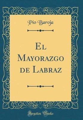 El Mayorazgo de Labraz (Classic Reprint)