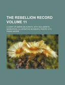 The Rebellion Record Volume 11; a Diary of American Events, with Documents, Narratives, Illustrative Incidents, Poetry, Etc