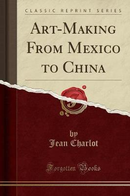 Art-Making From Mexico to China (Classic Reprint)