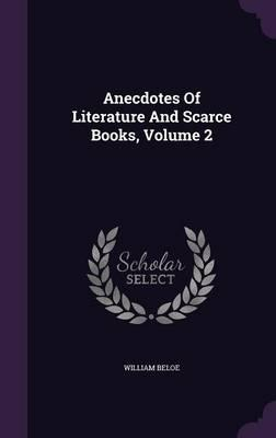 Anecdotes of Literature and Scarce Books, Volume 2