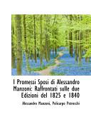 I Promessi Sposi Di Alessandro Manzoni: Raffrontati Sulle Due Edizioni Del 1825 E 1840