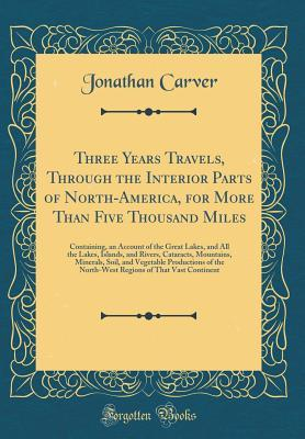 Three Years Travels, Through the Interior Parts of North-America, for More Than Five Thousand Miles