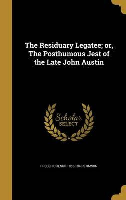 The Residuary Legatee; Or, the Posthumous Jest of the Late John Austin
