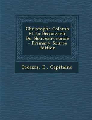 Christophe Colomb Et La Decouverte Du Nouveau-Monde - Primary Source Edition