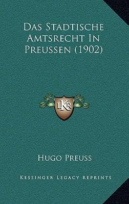 Das Stadtische Amtsrecht in Preussen (1902)