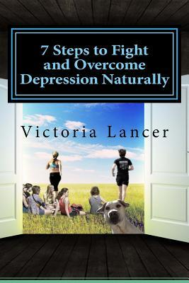 7 Steps to Fight and Overcome Depression Naturally