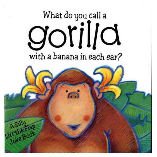 What Do You Call a Gorilla with a Banana in Each Ear?