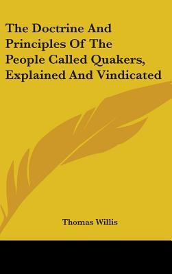 The Doctrine and Principles of the People Called Quakers, Explained and Vindicated