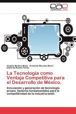 La Tecnología como Ventaja Competitiva para el Desarrollo de México.