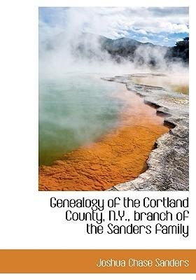 Genealogy of the Cortland County, N.Y., Branch of the Sanders Family