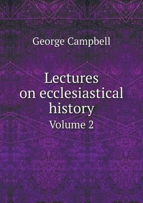 Lectures on Ecclesiastical History Volume 2