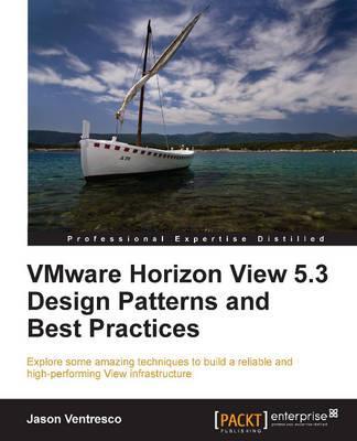 VMware Horizon View 5.3 Design Patterns and Best Practices