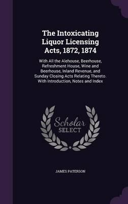 The Intoxicating Liquor Licensing Acts, 1872, 1874