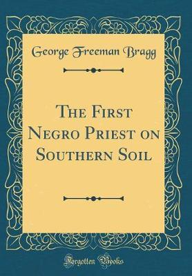 The First Negro Priest on Southern Soil (Classic Reprint)