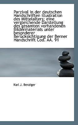 Parzival in Der Deutschen Handschriften Illustration Des Mittelalters; Eine Vergleichende Darstellun