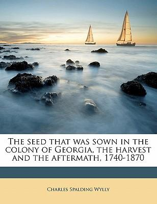The Seed That Was Sown in the Colony of Georgia, the Harvest and the Aftermath, 1740-1870