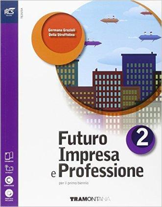 Futuro impresa e professioni. Quaderno. Per le Scuole superiori. Con e-book. Con espansione online