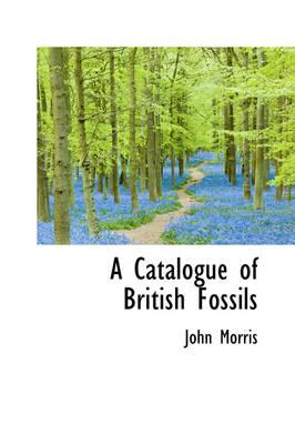 A Catalogue of British Fossils