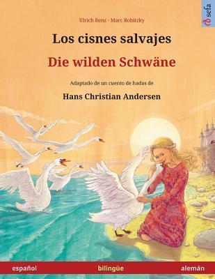 Los cisnes salvajes – Die wilden Schwäne. Libro bilingüe para niños adaptado de un cuento de hadas de Hans Christian Andersen (español – alemán)