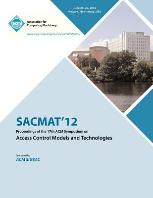 SACMAT 12 Proceedings of the 17th ACM Symposium on Access Control Models and Technologies