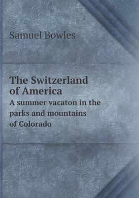 The Switzerland of America a Summer Vacaton in the Parks and Mountains of Colorado