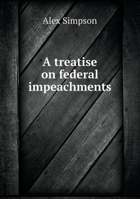 A Treatise on Federal Impeachments