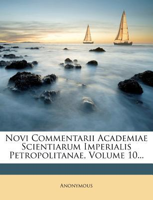 Novi Commentarii Academiae Scientiarum Imperialis Petropolitanae, Volume 10.