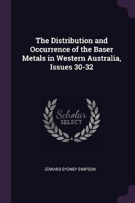 The Distribution and Occurrence of the Baser Metals in Western Australia, Issues 30-32