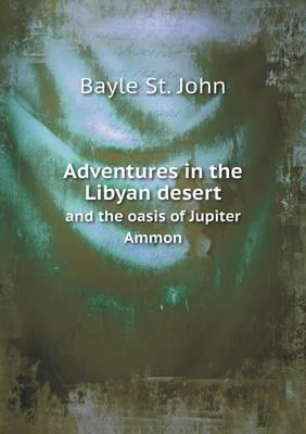 Adventures in the Libyan Desert and the Oasis of Jupiter Ammon
