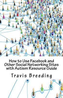How to Use Facebook and Other Social Networking Sites With Autism Resource Guide