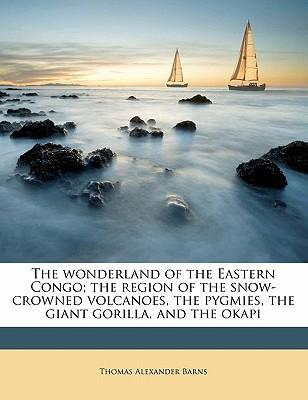The Wonderland of the Eastern Congo; The Region of the Snow-Crowned Volcanoes, the Pygmies, the Giant Gorilla, and the Okapi