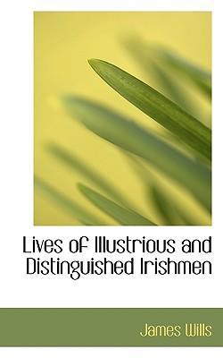 Lives of Illustrious and Distinguished Irishmen