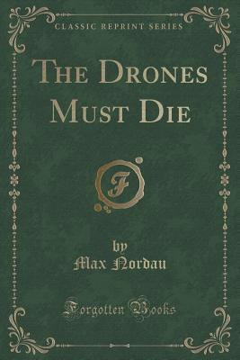 The Drones Must Die (Classic Reprint)