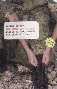 Una donna per soldato. Diario di una tenente italiana in Libano