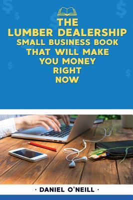 The Lumber Dealership Small Business Book That Will Make You Money Right Now