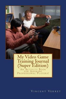 My Video Game Training Journal (Super Edition)