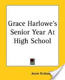Grace Harlowe's Seni...