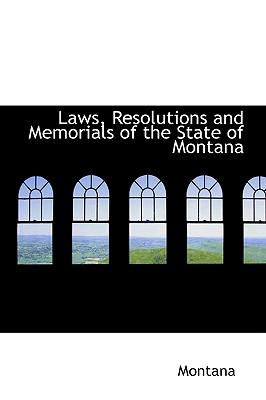 Laws, Resolutions and Memorials of the State of Montana
