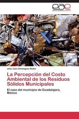 La Percepción del Costo Ambiental de los Residuos Sólidos Municipales