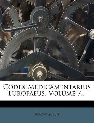 Codex Medicamentarius Europaeus, Volume 7...