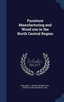 Furniture Manufacturing and Wood Use in the North Central Region