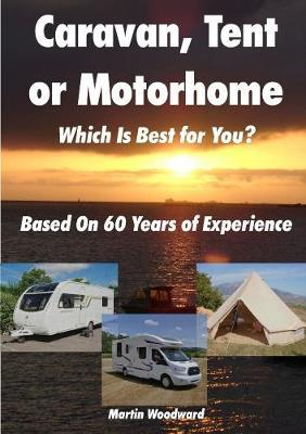 Caravan, Tent or Motorhome Which Is Best for You? - Based On 60 Years of Experience