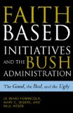 The Faith-Based Initiatives and the Bush Administration; The Good, the Bad, and the Ugly