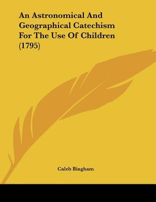 An Astronomical And Geographical Catechism For The Use Of Children
