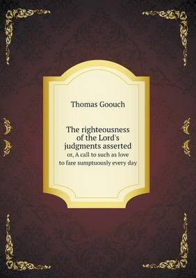 The Righteousness of the Lord's Judgments Asserted Or, a Call to Such as Love to Fare Sumptuously Every Day