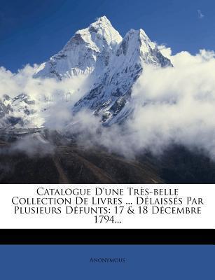 Catalogue D'Une Tres-Belle Collection de Livres Delaisses Par Plusieurs Defunts