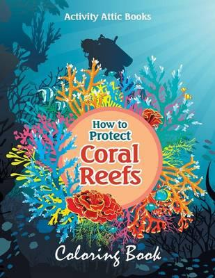 How to Protect Coral Reefs Coloring Book